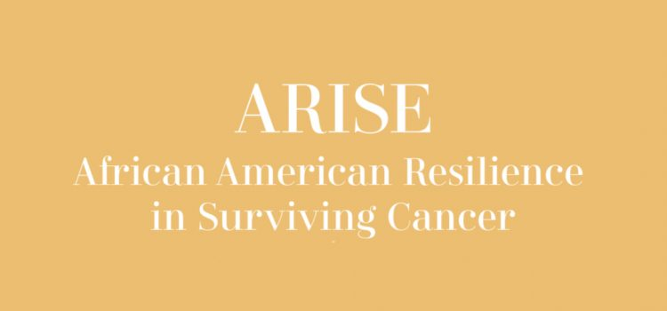 New research study:  ARISE (African American Resilience in Surviving Cancer)